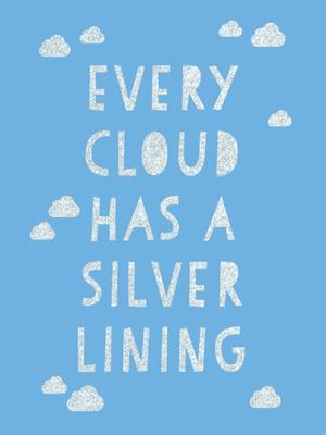 Every Cloud Has a Silver Lining - Encouraging Quotes to Inspire Positivity