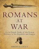 Romans at War - An in-Depth Study of the Roman Military in the Republic and Empire