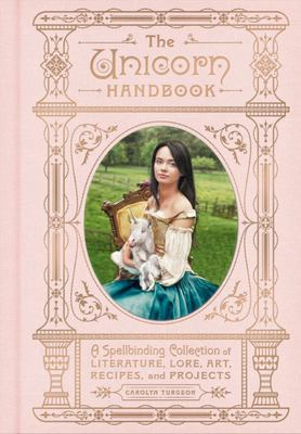 The Unicorn Handbook: A Spellbinding Collection of Literature, Lore, Art, Recipes, and Projects