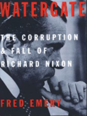 Watergate - The Corruption and Fall of Richard Nixon