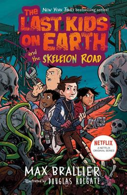 Last Kids on Earth and the Skeleton Road (#6 The Last Kids on Earth)