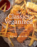 The Classics Veganized - Over 120 Favourite Comfort Food Recipes for a Vegan Lifestyle