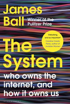 The System: Who Owns the Internet, and How It Owns Us