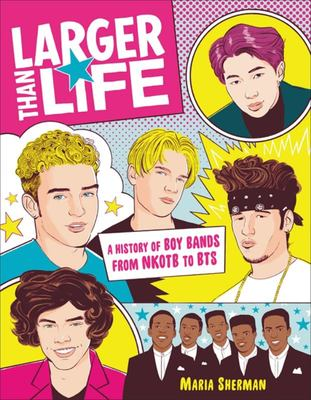 Larger Than Life - A History of Boy Bands from NKOTB to BTS