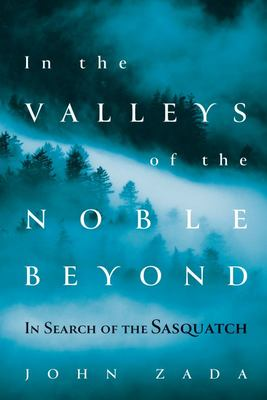 In the Valleys of the Noble Beyond - In Search of the Sasquatch