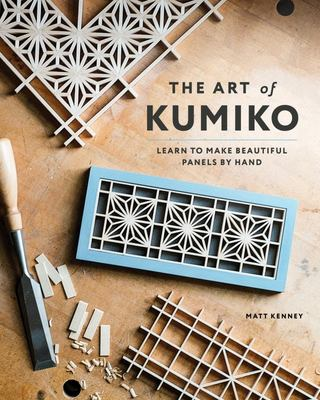 The Art of Kumiko - Learn to Make Beautiful Panels by Hand