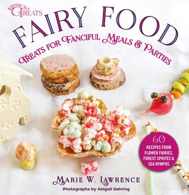 Fairy Food - Treats for Fanciful Meals and Parties