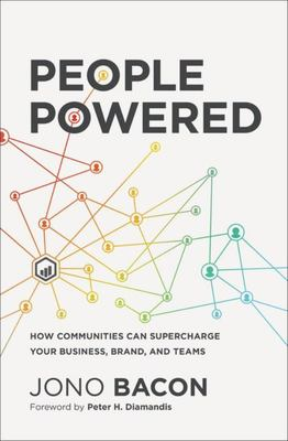 People Powered - How Communities Can Supercharge Your Business, Brand, and Teams