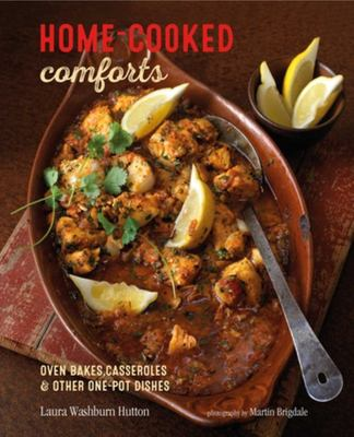 Home-Cooked Comforts - Oven-Bakes, Casseroles and Other One-pot Dishes