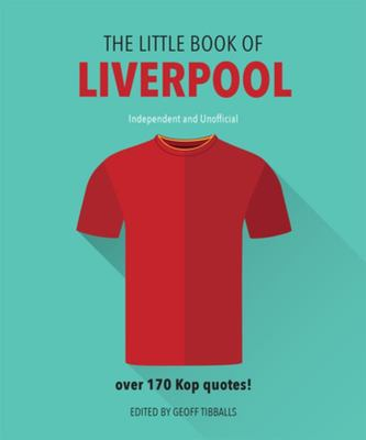 The Little Book of Liverpool - More Than 170 Kop Quotes!