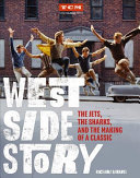 West Side Story - The Jets, the Sharks, and the Making of a Classic
