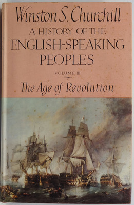 A History of the English-Speaking Peoples Volume III The Age of Revolution