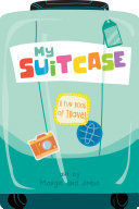 My Suitcase: a Fun Book of Travel - A Fun Book of Travel