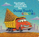 Dump Truck's Colours (Goodnight Goodnight Construction Site)