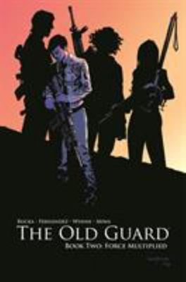 The Old Guard Volume 2: Force Multiplied