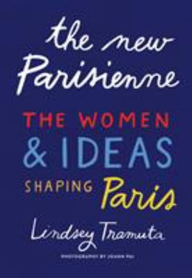 The New Parisienne - The Women and Ideas Shaping Paris and Beyond