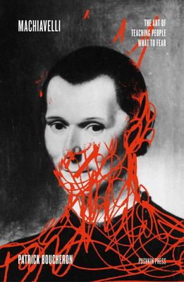 Machiavelli - The Art of Teaching People What to Fear