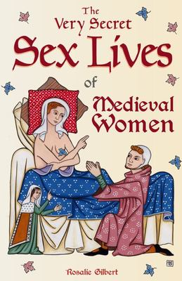 The Very Secret Sex Lives of Medieval Women - An Inside Look at Women and Sex in Medieval Times