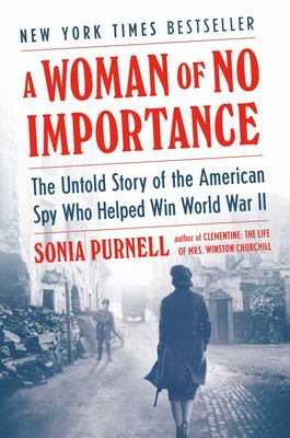 A Woman of No Importance - The Untold Story of the American Spy Who Helped Win World War II