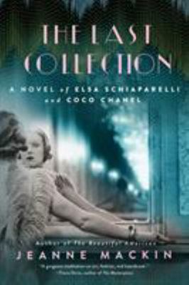 The Last Collection - A Novel of Elsa Schiaparelli and Coco Chanel