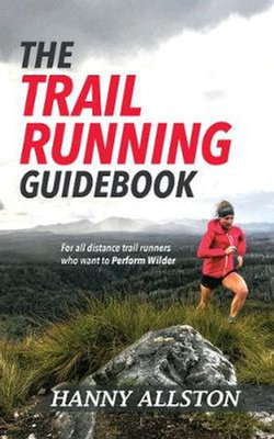 The Trail Running Guidebook For all distance trail runners who want to Perform Wilder