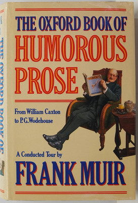 The Oxford Book of Humorous Prose from William Caxton to P. G. Wodehouse: A Conducted Tour