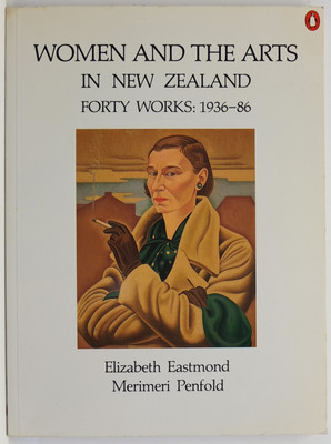 Women and the Arts in New Zealand. Forty Works: 1936-86