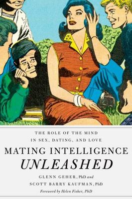 Mating Intelligence Unleashed - The Role of the Mind in Sex, Dating, and Love