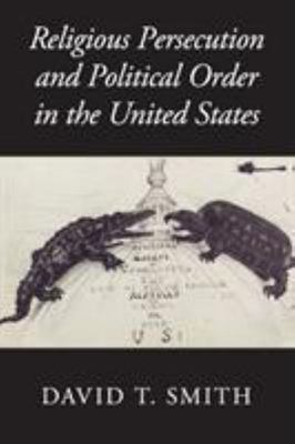 Religious Persecution and Political Order in the United States