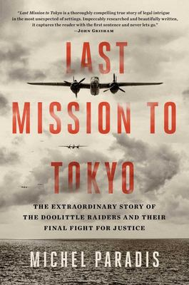Last Mission to Tokyo - The Extraordinary Story of the Doolittle Raiders and Their Final Fight for Justice