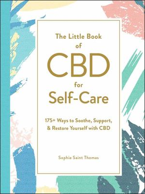 The Little Book of CBD for Self-Care - 175+ Ways to Soothe, Support, and Restore Yourself with CBD