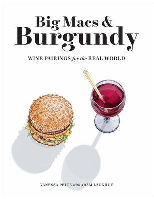 Big Macs and Burgundy - Wine Pairings for the Real World