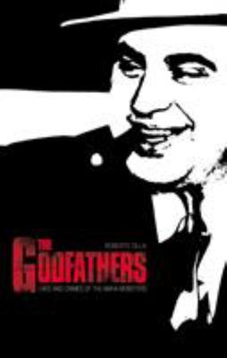 Godfathers - Lives and Crimes of the Mafia Mobsters