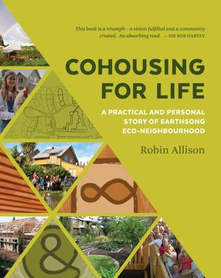 Cohousing for Life: A Practical and Personal Story of Earthsong Eco-Neighbourhood