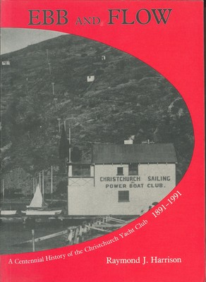 Ebb and Flow - A Centennial History of the Christchurch Yacht Club, 1891-1991