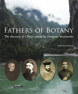 Fathers of Botany - The Discovery of Chinese Plants by European Missionaries