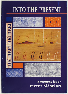 Into the present Ma Muri Ma Mua: a resource kit on Maori art