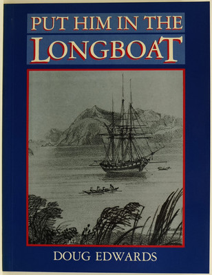 Put Him in the Long Boat. an account of the life of Edward Main Chaffers, master RN, a founder of Wellington and the first harbour master