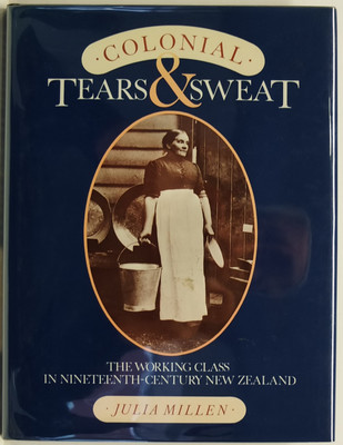 Colonial Tears and Sweat - The Working Class in Nineteenth-Century New Zealand