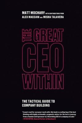 The Great CEO Within - The Tactical Guide to Company Building