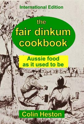 The Fair Dinkum Cookbook - Aussie food as it used to be
