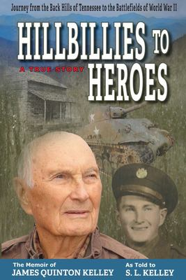 Hillbillies to Heroes - Journey from the Back Hills of Tennessee to the Battlefields of World War II--A True Story