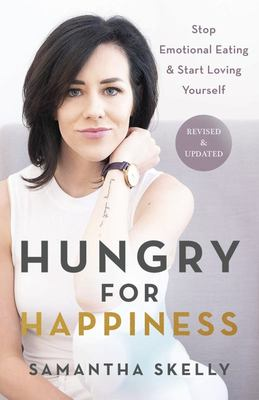 Hungry for Happiness, Revised and Updated - Stop Emotional Eating and Start Loving Yourself