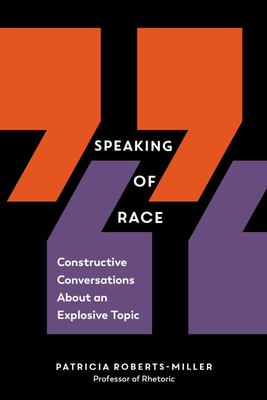 Speaking of Race - Constructive Conversations about an Explosive Topic