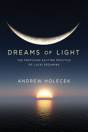 Dreams of Light - The Profound Daytime Practice of Lucid Dreaming