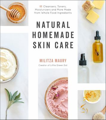 Natural Homemade Skin Care - 60 Cleansers, Toners, Moisturizers and More Made from Whole Food Ingredients