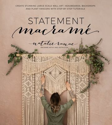 Statement Macramé - Create Stunning Large-Scale Wall Art, Headboards, Backdrops and Plant Hangers with Step-by-Step Tutorials