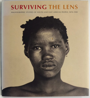 Surviving the Lens - Photographic Studies of South and East African People, 1870-1920
