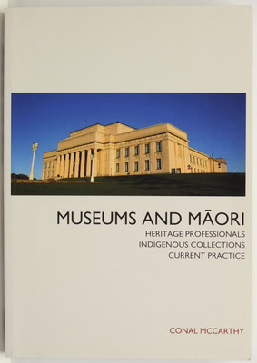 Museums and Maori: Heritage Professionals, Indigenous Collections, Current Practice
