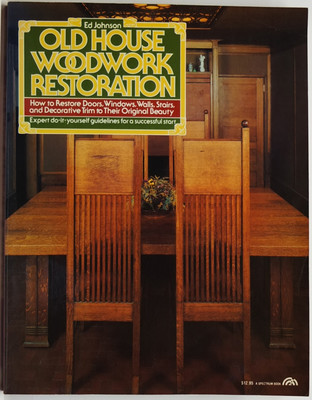Old House Woodwork Restoration - How to Restore Doors, Windows, Walls, Stairs, Decorative Trim to Their Original Beauty